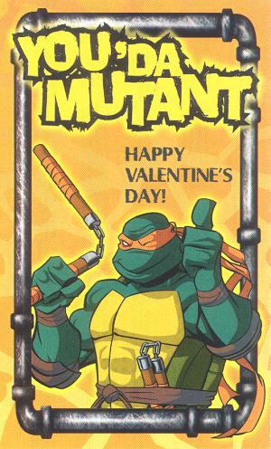 YOU 'DA MUTANT! Happy Valentine's Day! :)