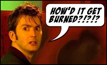 HOW'D IT GET BURNED?!?!?