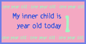 My inner child is one year old!